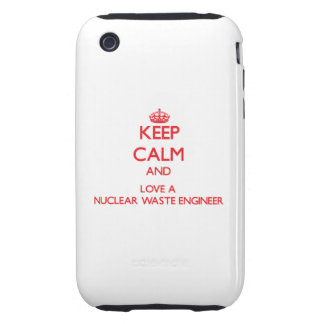 Keep Calm and Love a Nuclear Waste Engineer Tough iPhone 3 Cover
