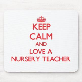 Keep Calm and Love a Nursery Teacher Mouse Pad