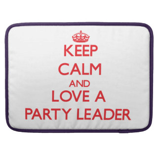 Keep Calm and Love a Party Leader Sleeves For MacBook Pro