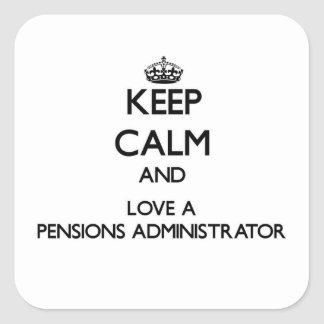 Keep Calm and Love a Pensions Administrator Square Sticker