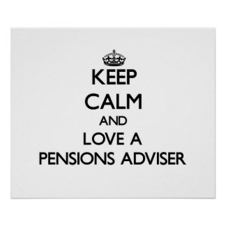 Keep Calm and Love a Pensions Adviser Print