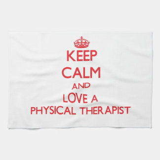 Keep Calm and Love a Physical Therapist Kitchen Towel