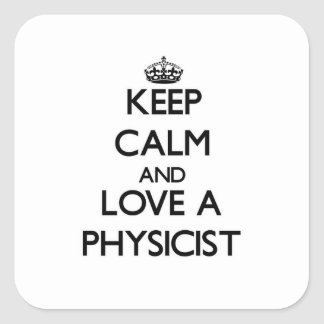 Keep Calm and Love a Physicist Square Sticker