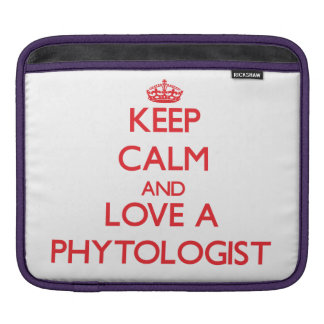 Keep Calm and Love a Phytologist Sleeve For iPads