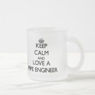 Keep Calm and Love a Pipe Engineer 10 Oz Frosted Glass Coffee Mug