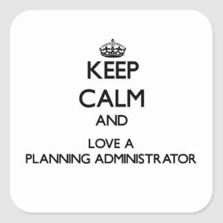Keep Calm and Love a Planning Administrator Square Sticker