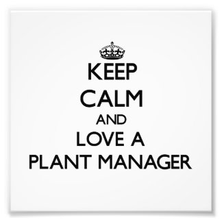 Keep Calm and Love a Plant Manager Art Photo