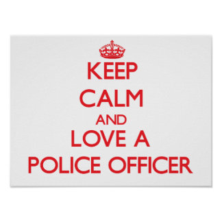 Keep Calm and Love a Police Officer Poster