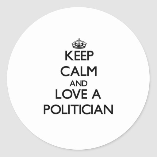 Keep Calm and Love a Politician Round Stickers