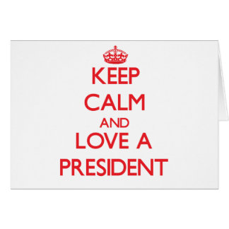 Keep Calm and Love a President Greeting Card