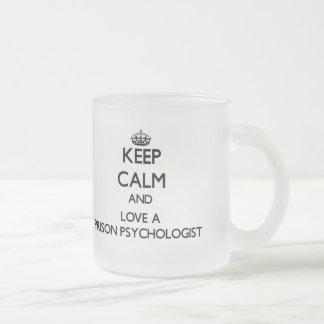 Keep Calm and Love a Prison Psychologist 10 Oz Frosted Glass Coffee Mug