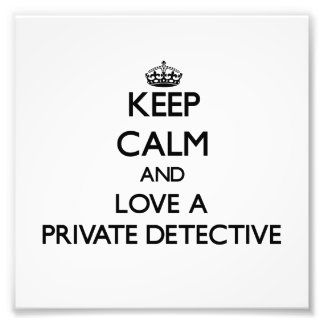 Keep Calm and Love a Private Detective Photo