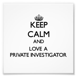 Keep Calm and Love a Private Investigator Photo Art