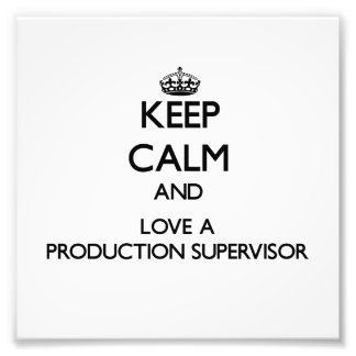 Keep Calm and Love a Production Supervisor Photographic Print