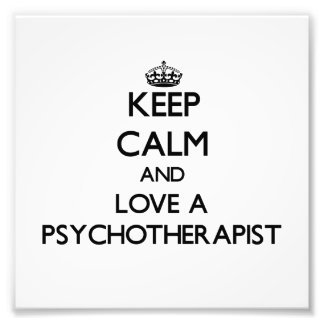 Keep Calm and Love a Psychoarapist Photographic Print