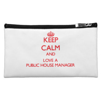 Keep Calm and Love a Public House Manager Cosmetics Bags
