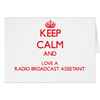 Keep Calm and Love a Radio Broadcast Assistant Greeting Card