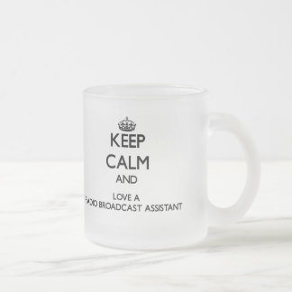 Keep Calm and Love a Radio Broadcast Assistant 10 Oz Frosted Glass Coffee Mug
