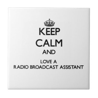 Keep Calm and Love a Radio Broadcast Assistant Ceramic Tile