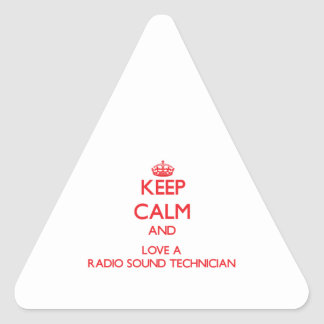 Keep Calm and Love a Radio Sound Technician Triangle Sticker
