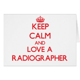 Keep Calm and Love a Radiographer Greeting Card