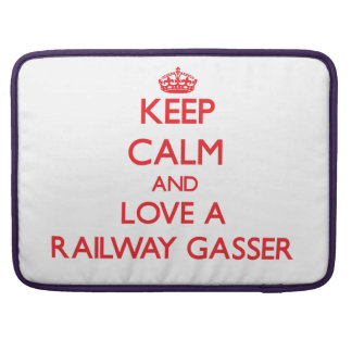 Keep Calm and Love a Railway Gasser Sleeves For MacBook Pro