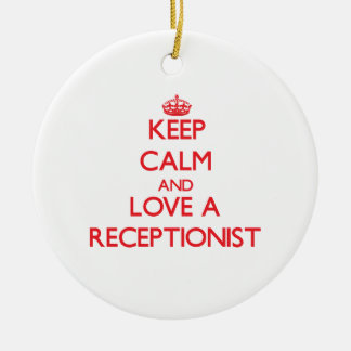 Keep Calm and Love a Receptionist Ceramic Ornament