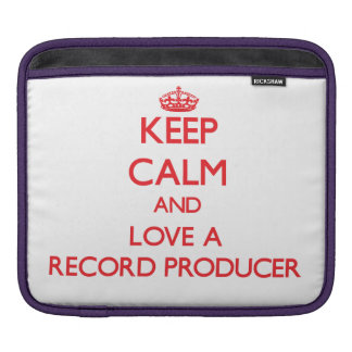 Keep Calm and Love a Record Producer Sleeves For iPads