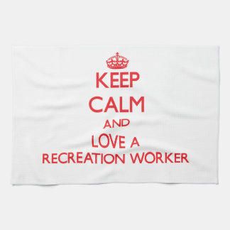 Keep Calm and Love a Recreation Worker Kitchen Towel