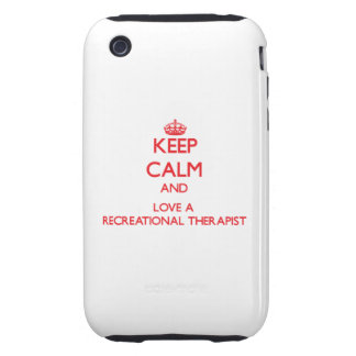 Keep Calm and Love a Recreational Therapist iPhone 3 Tough Cover