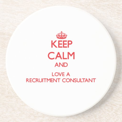 Keep Calm and Love a Recruitment Consultant Drink Coasters