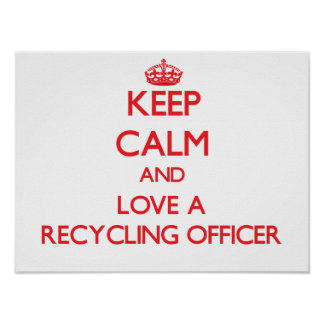 Keep Calm and Love a Recycling Officer Poster