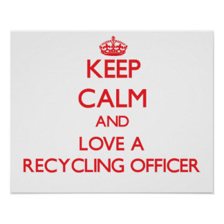 Keep Calm and Love a Recycling Officer Print