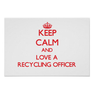 Keep Calm and Love a Recycling Officer Posters