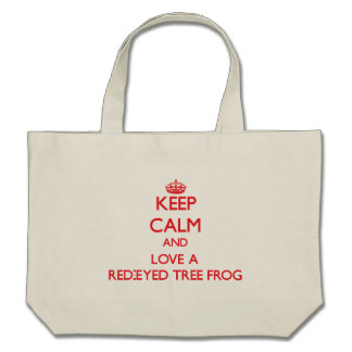 Keep calm and Love a Red-Eyed Tree Frog Tote Bags