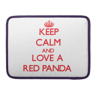 Keep calm and Love a Red Panda Sleeve For MacBook Pro