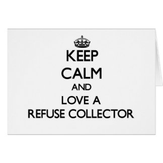 Keep Calm and Love a Refuse Collector Greeting Card