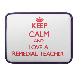 Keep Calm and Love a Remedial Teacher Sleeves For MacBooks
