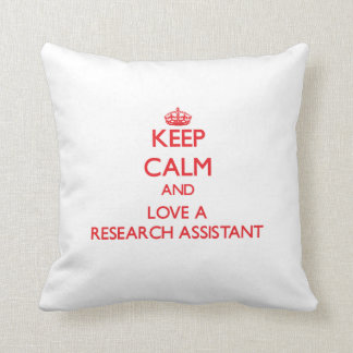 Keep Calm and Love a Research Assistant Throw Pillows