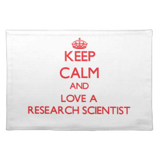 Keep Calm and Love a Research Scientist Place Mats