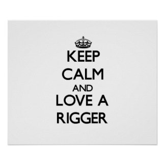 Keep Calm and Love a Rigger Posters