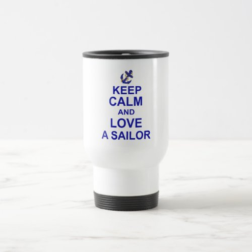 Keep Calm and Love a Sailor Travel Mug