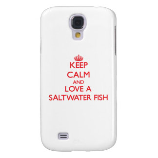 Keep calm and Love a Saltwater Fish Galaxy S4 Cases