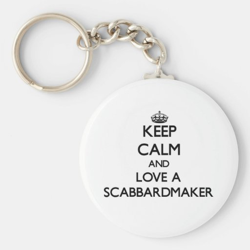 Keep Calm and Love a Scabbardmaker Key Chain