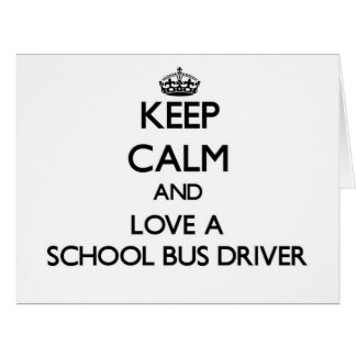 Keep Calm and Love a School Bus Driver Large Greeting Card