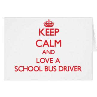 Keep Calm and Love a School Bus Driver Greeting Card