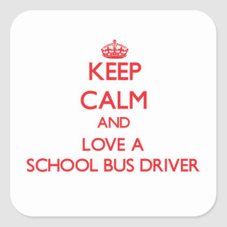 Keep Calm and Love a School Bus Driver Square Sticker