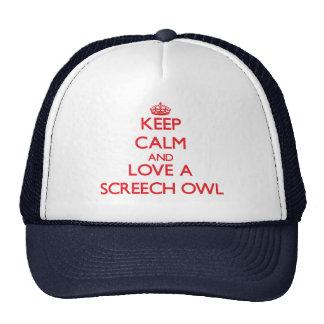 Keep calm and Love a Screech Owl Trucker Hats