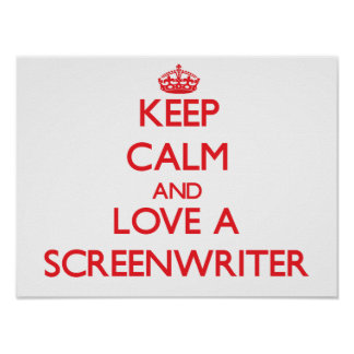 Keep Calm and Love a Screenwriter Posters