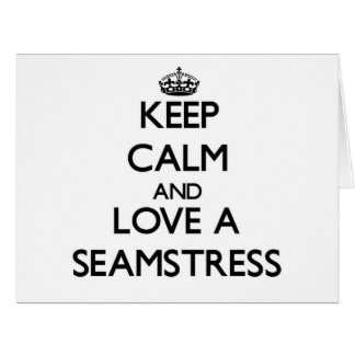 Keep Calm and Love a Seamstress Greeting Card